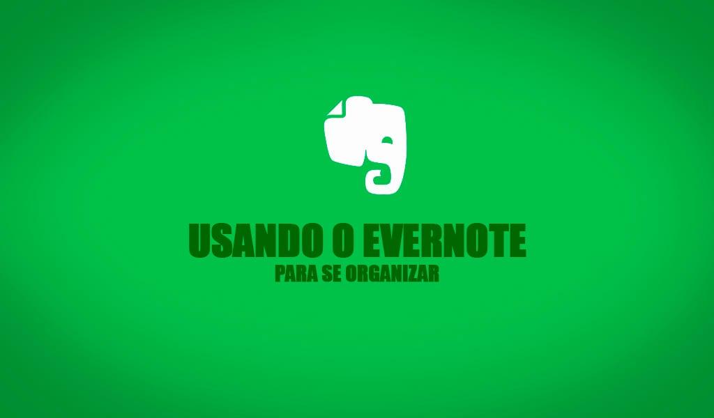 O Evernote ajuda você a se organizar