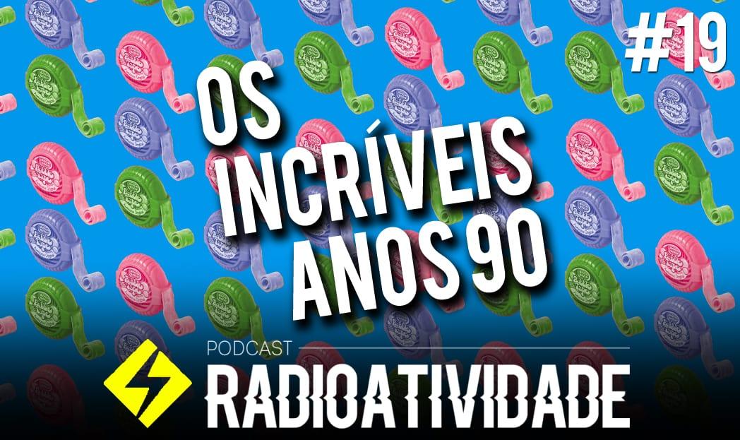 Radioatividade - Os Incríveis Anos 90