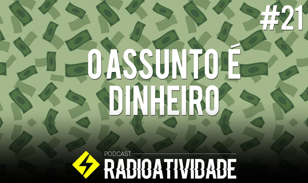Radioatividade – O assunto é dinheiro