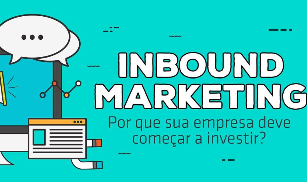 Inbound Marketing: por que sua empresa deve começar a investir?