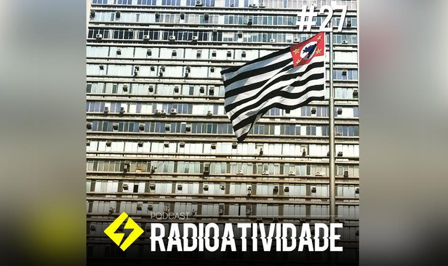Radioatividade #27 - Vivendo em São Paulo